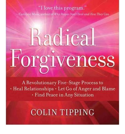 Radical Forgiveness: A Revolutionary Five-Stage Process to Heal Relationships, Let Go of Anger and Blame, Find Peace in Any Situation (CD-Audio) - Common