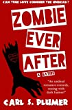 ZOMBIE EVER AFTER: An Undead Zombie Romance, Oozing With Dark Humor: Can True Love Conquer the Undead?