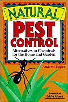 Book Natural Pest Control: Alternatives to Chemicals for the Home and Garden by Andrew Lopez (1998-09-06)