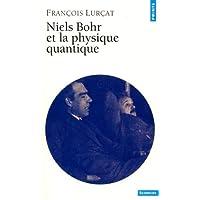 Niels Bohr et la physique quantique: Naissance de la physique quantique