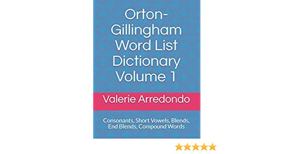 Blends Orton-Gillingham Word List Dictionary Volume 1: Consonants Closed Syllable Exceptions Compound Words FLOSS End Blends Short Vowels