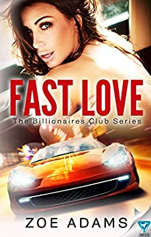 Fast Love (The Billionaires Club Book 3) by [Adams, Zoe]