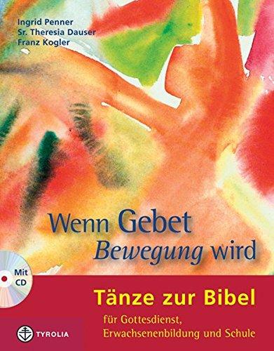 Wenn Gebet Bewegung wird: Tänze zur Bibel für Gottesdienst, Erwachsenenbildung und Schule