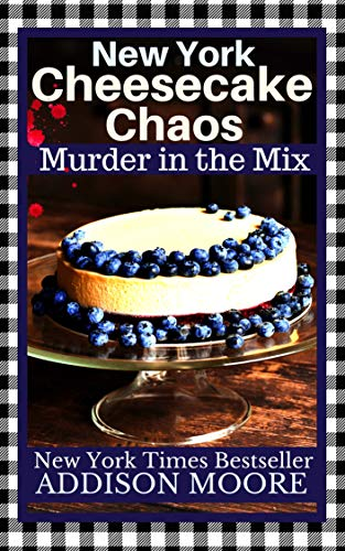 New York Cheesecake Chaos (MURDER IN THE MIX Book 8) by [Moore, Addison]