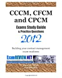 CCCM, CFCM and CPCM Exams Study Guide and Practice Questions 2012, ExamREVIEW, 1470049147