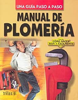 Manual De Plomeria / Plumbing Manual: Una guia Paso a Paso / Step by Step