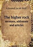 The Higher Rock Sermons, Addresses and Articles, Edmund Jacob Wolf, 5518839766