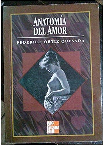 Anatomía del Amor: Federico Ortíz Quesada: 9789701033067 ...