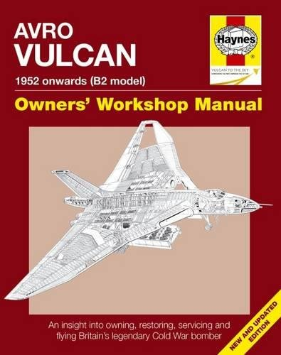 Vulcan Bomber - Avro Vulcan Manual 1952 Onwards (B2 model): An insight into owning, restoring, servicing and flying Britain's legacy Cold War bomber (Owners' Workshop Manual)
