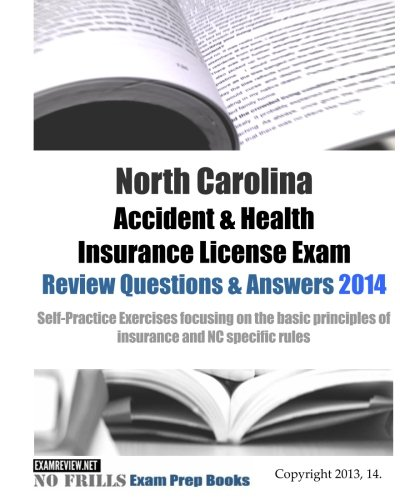 Download North Carolina Accident & Health Insurance License Exam Review Questions & Answers 2014: Self-Practice Exercises focusing on the basic principles of insurance and NC specific rules Pdf