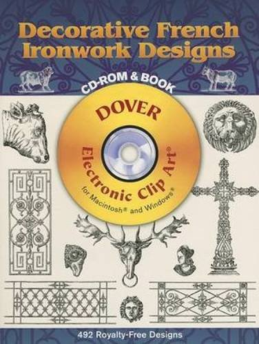 Decorative French Ironwork Designs CD-ROM And Book (Dover Electronic Clip Art)