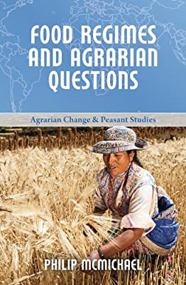 Food Regimes and Agrarian Questions (Agrarian Change Adn Peasant Studies)
