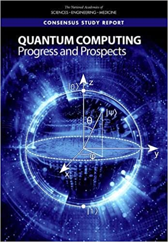Quantum Computing Progress And Prospects National Academies Of Sciences Engineering And Medicine Division On Engineering And Physical Sciences Intelligence Community Studies Board Computer Science And Telecommunications Board Committee On