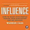 Influence: How to Raise Your Profile, Manage Your Reputation and Get Noticed Audiobook by Warren Cass Narrated by Ben Carter