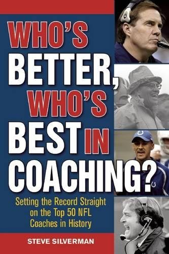 Who's Better, Who's Best in Coaching?: Setting the Record Straight on the Top 50 NFL Coaches in History