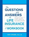 img - for The Questions and Answers on Life Insurance Workbook: A Step-By-Step Guide to Simple Answers for Your Complex Questions by Steuer, Anthony, Steuer, Tony (2011) Paperback book / textbook / text book