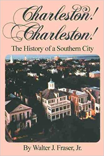 Charleston! Charleston!: The History of a Southern City