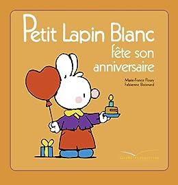 Amazon Com Petit Lapin Blanc Fête Son Anniversaire French