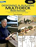Designing & Building Multi-Deck Model Railroads: How to Get More Out of Your Space (Model Railroader)