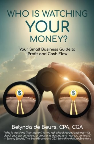 Who Is Watching Your Money?: Your Small Business Guide to Profit and Cash Flow ebook
