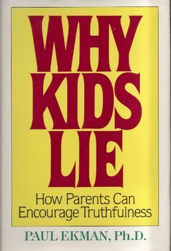 Why Kids Lie: How Parents Can Encourage Truthfulness by Paul Ekman (1989-09-03)