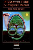 Permaculture: A Designers' Manual by Bill Mollison (1988-12-24)