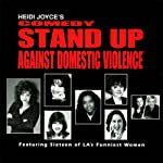 Heidi Joyce's Comedy Stand-Up Against Domestic Violence: Volume 1 | Heidi Joyce,Kathleen Madigan,Stephanie Hodge,Carol Ann Leif