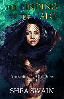 The Binding of the Halo (The Binding of the Halo Series Book 1) by [Swain, Shea]