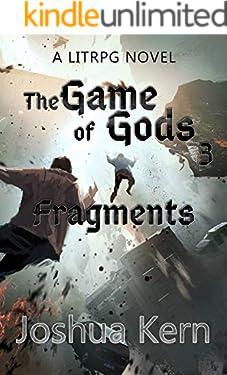 The Game of Gods 3: Fragments - A LitRPG / Gamelit Dystopian Fantasy Novel