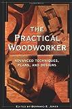 The Practical Woodworker, Bernard E. Jones, 1580081460