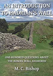 An Introduction to Hadrian's Wall: One Hundred Questions About the Roman Wall Answered: Per Lineam Valli 1 by Bishop, M. C. (2013) Paperback