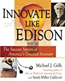 Innovate Like Edison, Sarah Miller Caldicott and Michael J. Gelb, 0525950311