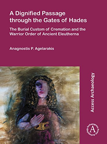 A Dignified Passage through the Gates of Hades: The Burial Custom of Cremation and the Warrior Order of Ancient Eleutherna