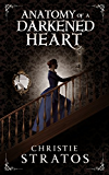 Anatomy of a Darkened Heart (Dark Victoriana Collection Book 1)