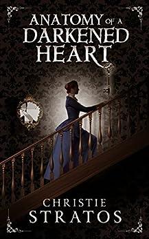 Anatomy of a Darkened Heart (Dark Victoriana Collection Book 1) by [Stratos, Christie]