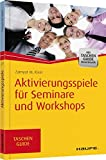 Aktivierungsspiele für Seminare und Workshops (Haufe TaschenGuide, Band 271)