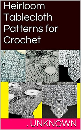 - Heirloom Tablecloth Patterns for Crochet