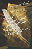 img - for The U.S. Military and the Catholic Faith: A Comparison book / textbook / text book