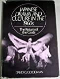 Japanese Drama and Culture in the 1960s : The Return of the Gods, Goodman, David G., 0873324773