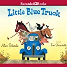 Little Blue Truck Audiobook by Alice Schertle Narrated by Tom Stechschulte