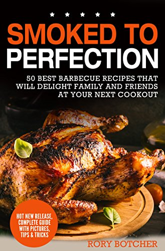 Smoked To Perfection: 50 Best Barbecue Recipes That Will Delight Family and Friends At Your Next Cookout (Rory's Meat Kitchen) by [Bocther, Rory]