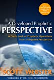 A Developed Prophetic Perspective: A Fresh Look at Prophetic Operations from a Kingdom Viewpoint