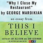 Why I Close My Restaurant: A 'This I Believe' Essay | George Mardikian
