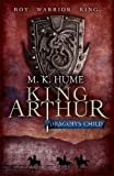 King Arthur: Dragon's Child (King Arthur Trilogy 1)