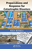 Preparedness and Response for Catastrophic Disasters, Rick Bissell, 1466511893