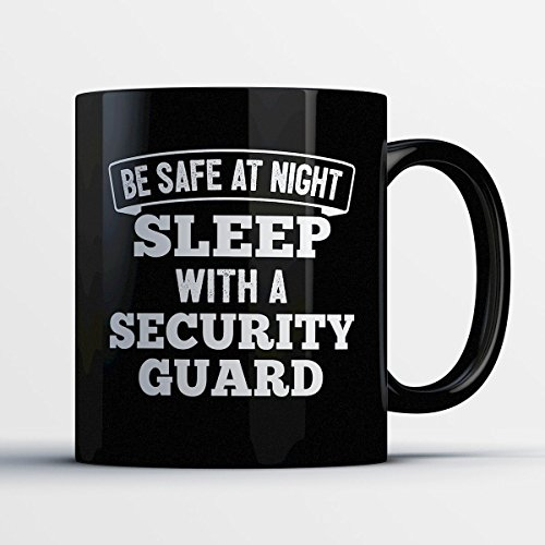 Security Guard Coffee Mug – Be Safe At Night Sleep With A Security Guard - Funny 11 oz Black Ceramic Tea Cup - Humorous and Cute Security Guard Gifts with (Kickass Costume Deluxe)