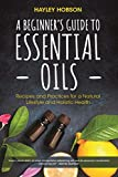 #7: A Beginner's Guide to Essential Oils: Recipes and Practices for a Natural Lifestyle and Holistic Health