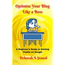 Optimise Your Blog Like a Boss: A Beginner's Guide to Getting Visible on Google