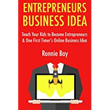 Entrepreneur's Business Idea:  Teach Your Kids to Become Entrepreneurs &  One First Timer's Online Business Idea