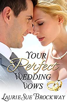 Your Perfect Wedding Vows: A Guide to Romantic and Loving Words for Your Ceremony by [Brockway, Laurie Sue]